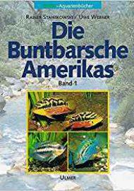 Stawikowski, Rainer & Werner, Uwe – Die Buntbarsche Amerikas, Bd. 1