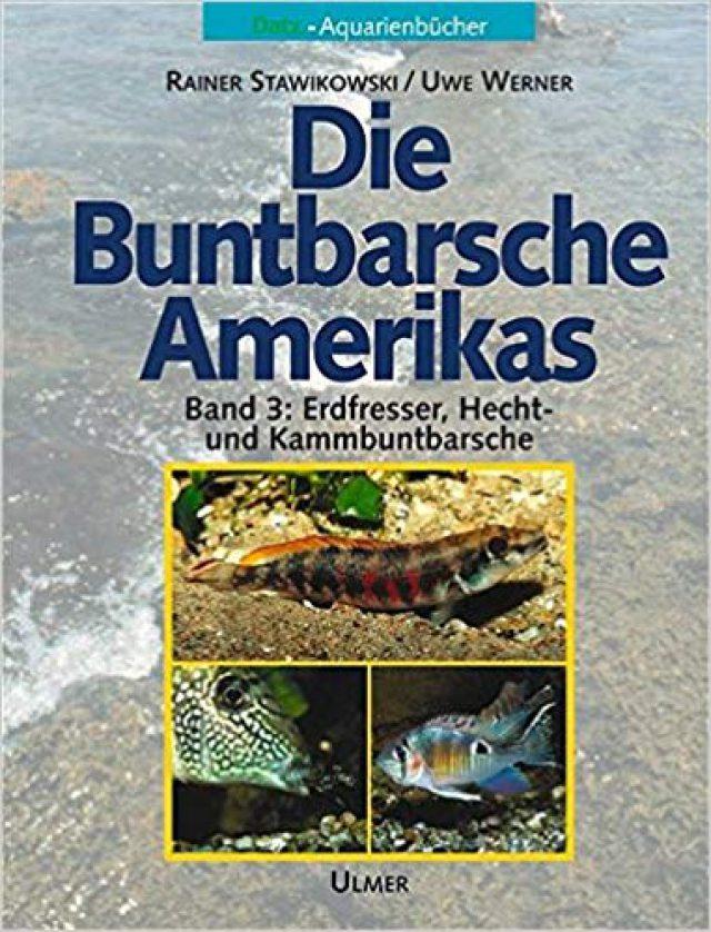 Stawikowski, Rainer & Werner, Uwe – Die Buntbarsche Amerikas, Bd. 3, Erdfresser, Hecht- und Kammbuntbarsche