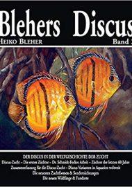 Bleher, Heiko – Blehers Discus, Band 2: Der Discus in der Weltgeschichte der Zucht