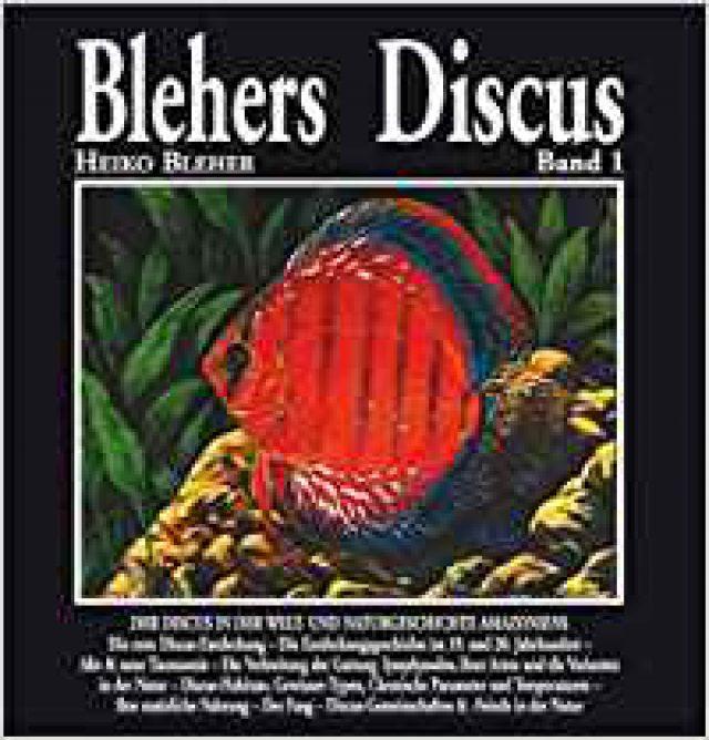 Bleher, Heiko – Blehers Discus, Band 1: Der Discus in der Welt- und Naturgeschichte Amazoniens